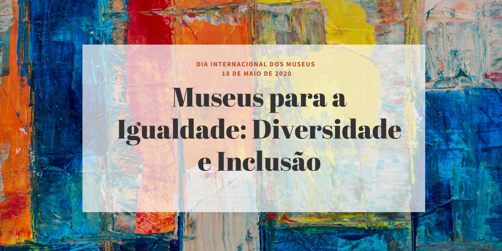 DIM | Museus para a Igualdade: Diversidade e Inclusão